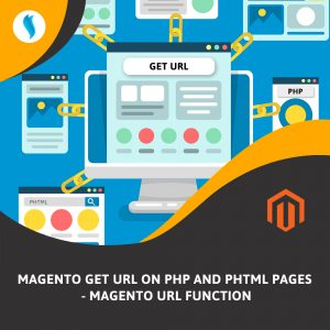 Magento Get URL on php and phtml pages -Magento URL Function