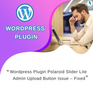 WordPress Plugin Polaroid Slider Lite Admin Upload Button Issue – Fixed