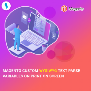 Magento Custom wysiwyg text parse variables on print on screen.