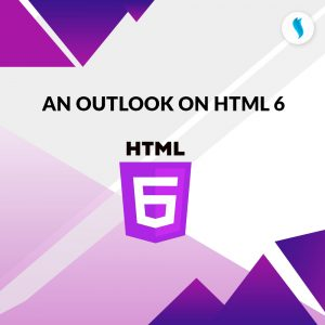 An outlook on HTML 6
