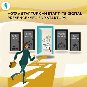 How a Startup can start its Digital Presence? SEO for Startups