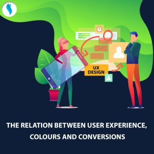 The relation between Colours, User Experience and Conversions